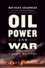Oil, Power, and War : A Dark History - Book