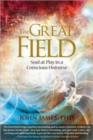 The Great Field : Soul At Play in a Conscious Universe - Book