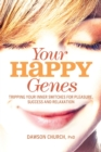 Your Happy Genes : Tripping Your Inner Switches for Pleasure, Success and Relaxation - Book