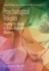 Psychological Trauma : Healing Its Roots in Brain, Body and Memory - Book
