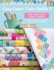 "Easy Layer-Cake Quilts 2 : More Simple Quilts from 10"" Squares - Book"
