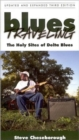 Blues Traveling : The Holy Sites of Delta Blues, Third Edition - Book