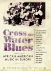 Cross the Water Blues : African American Music in Europe - eBook