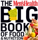 The Men's Health Big Book of Food & Nutrition : Your Completely Delicious Guide to Eating Well, Looking Great, and Staying Lean for Life! - Book