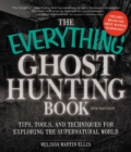 The Everything Ghost Hunting Book : Tips, Tools, and Techniques for Exploring the Supernatural World - eBook