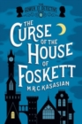 The Curse of the House of Foskett : The Gower Street Detective Book 2 - Book