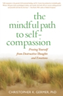 The Mindful Path to Self-Compassion : Freeing Yourself from Destructive Thoughts and Emotions - eBook