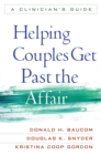 Helping Couples Get Past the Affair : A Clinician's Guide - eBook