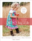 Little Girls, Big Style : Sew a Boutique Wardrobe from 4 Easy Patterns - Book