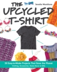 The Upcycled T-Shirt : 28 Easy-to-Make Projects That Save the Planet *  Clothing, Accessories, Home Decor & Gifts - Book