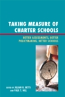 Taking Measure of Charter Schools : Better Assessments, Better Policymaking, Better Schools - eBook