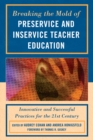 Breaking the Mold of Preservice and Inservice Teacher Education : Innovative and Successful Practices for the Twenty-first Century - eBook