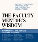 The Faculty Mentor's Wisdom : Conceptualizing, Writing, and Defending the Dissertation - Book