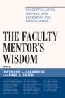 The Faculty Mentor's Wisdom : Conceptualizing, Writing, and Defending the Dissertation - eBook