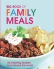 Big Book of Family Meals : 130 Inspiring Recipes from Around the World - eBook