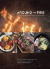 Around the Fire : Recipes for Inspired Grilling and Seasonal Feasting from Ox Restaurant [A Cookbook] - eBook
