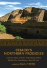 Chaco's Northern Prodigies : Salmon, Aztec, and the Ascendancy of the Middle San Juan Region after AD 1100 - Book