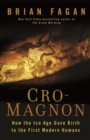 Cro-Magnon : How the Ice Age Gave Birth to the First Modern Humans - eBook