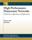 High Performance Datacenter Networks : Architectures, Algorithms, and Opportunities - eBook