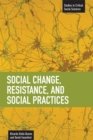 Social Change, Resistance And Social Practices : Studies in Critical Social Sciences, Volume 19 - Book