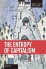 The Entropy Of Capitalism : Studies in Critical Social Sciences, Volume 39 - Book
