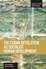 Cuban Revolution As Socialist Human Development, The: The Dynamics Of Universities, Knowledge & Society : Studies in Critical Social Sciences, Volume 36 - Book