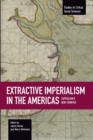 Extractive Imperialism In The Americas: Capitalism's New Frontier : Studies in Critical Social Sciences, Volume 70 - Book