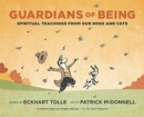 Guardians of Being : Spiritual Teachings from Our Dogs and Cats - Book