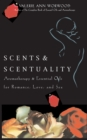 Scents & Scentuality : Aromatherapy and Essential Oils for Romance, Love, & Sex - eBook
