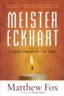 Meister Eckhart : A Mystic-Warrior for Our Times - eBook