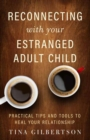 Reconnecting with Your Estranged Adult Child : Practical Tips and Tools to Heal Your Relationship - Book