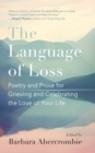 The Language of Loss : Poetry and Prose for Grieving and Celebrating the Love of Your Life - eBook