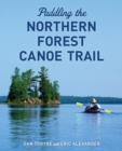 Paddling the Northern Forest Canoe Trail - eBook