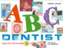 ABC Dentist : Healthy Teeth from A to Z - Book
