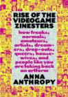 Rise of the Videogame Zinesters : How Freaks, Normals, Amateurs, Artists, Dreamers, Drop-outs, Queers, Housewives, and People Like You Are Taking Back an Art Form - eBook