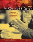 The World Cafe : Shaping Our Futures Through Conversations That Matter - eBook