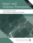 Injury and Violence Prevention : A Compendium of AAP Clinical Practice Guidelines and Policies - Book