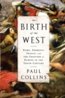 The Birth of the West : Rome, Germany, France, and the Creation of Europe in the Tenth Century - Book