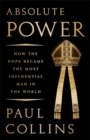 Absolute Power : How the Pope Became the Most Influential Man in the World - Book