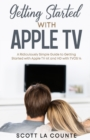 Getting Started With Apple TV : A Ridiculously Simple Guide to Getting Started With Apple TV 4K and HD With TVOS 14 - Book