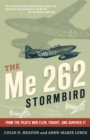 The Me 262 Stormbird : From the Pilots Who Flew, Fought, and Survived It - eBook