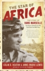 The Star of Africa : The Story of Hans Marseille, the Rogue Luftwaffe Ace Who Dominated the WWII Skies - eBook