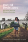Rooted Resistance : Agrarian Myth in Modern America - eBook