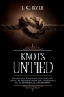 Knots Untied : Being Plain Statements on Disputed Points in Religion from the Standpoint of an Evangelical Churchman (Annotated) - Book