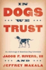 In Dogs We Trust : An Anthology of American Dog Literature - Book