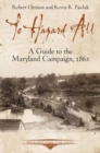 To Hazard All : A Guide to the Maryland Campaign, 1862 - Book