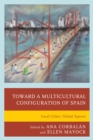 Toward a Multicultural Configuration of Spain : Local Cities, Global Spaces - eBook