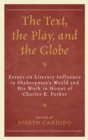The Text, the Play, and the Globe : Essays on Literary Influence in Shakespeare's World and His Work in Honor of Charles R. Forker - eBook