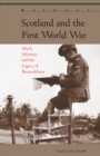 Scotland and the First World War : Myth, Memory, and the Legacy of Bannockburn - Book