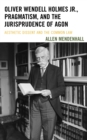 Oliver Wendell Holmes Jr., Pragmatism, and the Jurisprudence of Agon : Aesthetic Dissent and the Common Law - Book